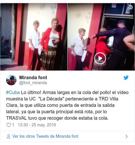 """Publicación de Twitter por @font_miranda: #Cuba Lo último! Armas largas en la cola del pollo! el vídeo muestra la UC  """"La Década"""" perteneciente a TRD Villa  Clara, la que utiliza como puerta de entrada la salida lateral, ya que la puerta principal está rota, por lo TRASVAL tuvo que recoger donde estaba la cola."""