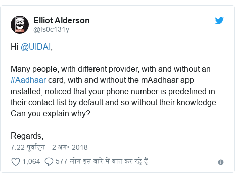 ट्विटर पोस्ट @fs0c131y: Hi @UIDAI,Many people, with different provider, with and without an #Aadhaar card, with and without the mAadhaar app installed, noticed that your phone number is predefined in their contact list by default and so without their knowledge. Can you explain why?Regards,