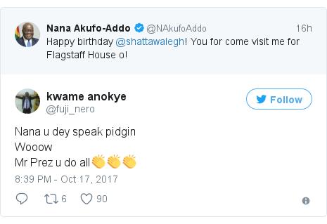 Twitter post by @fuji_nero: Nana u dey speak pidginWooowMr Prez u do all👏👏👏