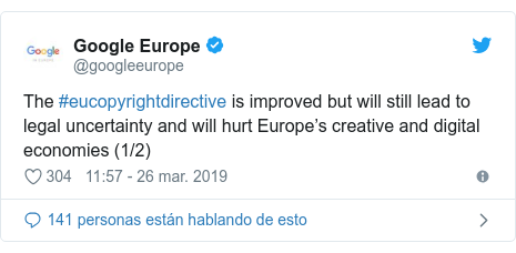 Publicación de Twitter por @googleeurope: The #eucopyrightdirective is improved but will still lead to legal uncertainty and will hurt Europe's creative and digital economies (1/2)