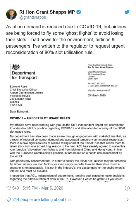 Twitter post by @grantshapps: Aviation demand is reduced due to COVID-19, but airlines are being forced to fly some 'ghost flights' to avoid losing their slots – bad news for the environment, airlines & passengers. I've written to the regulator to request urgent reconsideration of 80% slot utilisation rule.