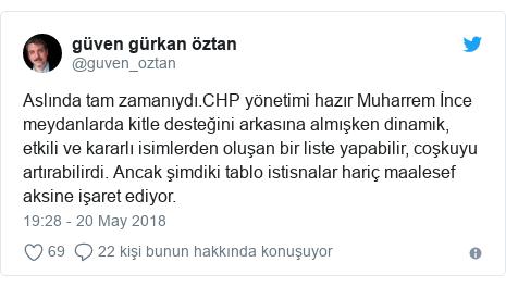 @guven_oztan tarafından yapılan Twitter paylaşımı: Aslında tam zamanıydı.CHP yönetimi hazır Muharrem İnce meydanlarda kitle desteğini arkasına almışken dinamik, etkili ve kararlı isimlerden oluşan bir liste yapabilir, coşkuyu artırabilirdi. Ancak şimdiki tablo istisnalar hariç maalesef aksine işaret ediyor.