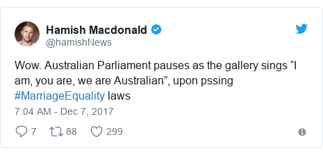 """Twitter post by @hamishNews: Wow. Australian Parliament pauses as the gallery sings """"I am, you are, we are Australian"""", upon pssing #MarriageEquality laws"""