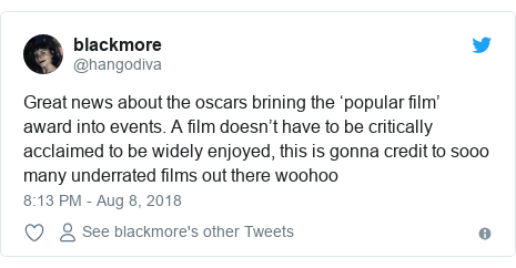 Twitter post by @hangodiva: Great news about the oscars brining the 'popular film' award into events. A film doesn't have to be critically acclaimed to be widely enjoyed, this is gonna credit to sooo many underrated films out there woohoo