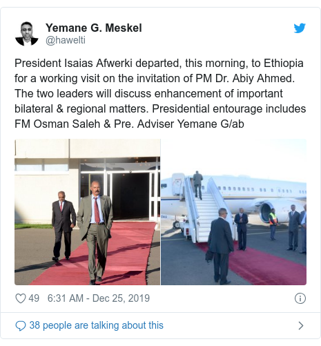 Twitter post by @hawelti: President Isaias Afwerki departed, this morning, to Ethiopia for a working visit on the invitation of PM Dr. Abiy Ahmed.  The two leaders will discuss enhancement of important bilateral & regional matters. Presidential entourage includes FM Osman Saleh & Pre. Adviser Yemane G/ab