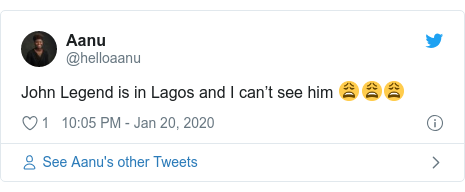 Twitter post by @helloaanu: John Legend is in Lagos and I can't see him 😩😩😩