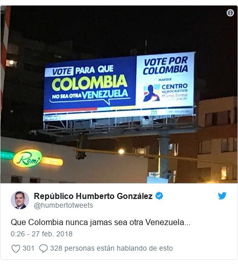 Publicación de Twitter por @humbertotweets: Que Colombia nunca jamas sea otra Venezuela...