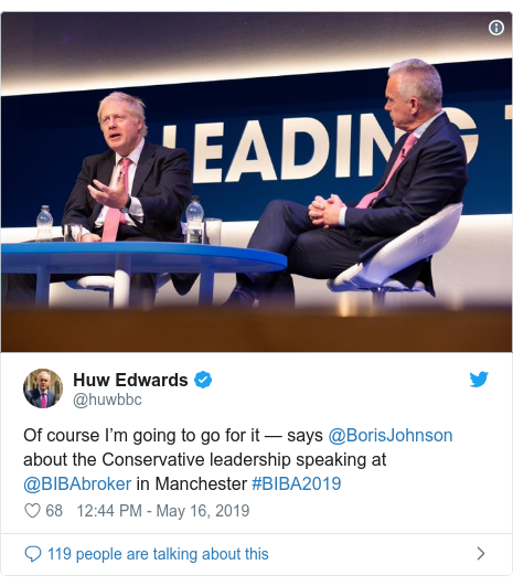 Twitter post by @huwbbc: Of course I'm going to go for it — says @BorisJohnson about the Conservative leadership speaking at @BIBAbroker in Manchester #BIBA2019