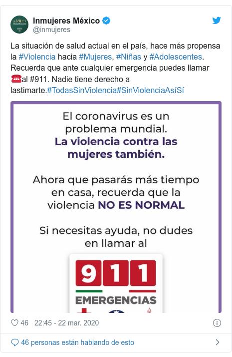 Publicación de Twitter por @inmujeres: La situación de salud actual en el país, hace más propensa la #Violencia hacia #Mujeres, #Niñas y #Adolescentes. Recuerda que ante cualquier emergencia puedes llamar ☎️al #911. Nadie tiene derecho a lastimarte.#TodasSinViolencia#SinViolenciaAsíSí