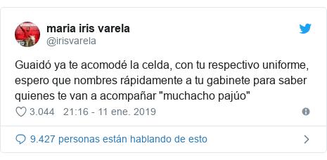 """Publicación de Twitter por @irisvarela: Guaidó ya te acomodé la celda, con tu respectivo uniforme, espero que nombres rápidamente a tu gabinete para saber quienes te van a acompañar """"muchacho pajúo"""""""