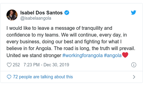 Twitter post by @isabelaangola: I would like to leave a message of tranquility and confidence to my teams. We will continue, every day, in every business, doing our best and fighting for what I believe in for Angola. The road is long, the truth will prevail. United we stand stronger #workingforangola #angola❤️