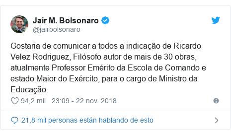 Publicación de Twitter por @jairbolsonaro: Gostaria de comunicar a todos a indicação de Ricardo Velez Rodriguez, Filósofo autor de mais de 30 obras, atualmente Professor Emérito da Escola de Comando e estado Maior do Exército, para o cargo de Ministro da Educação.