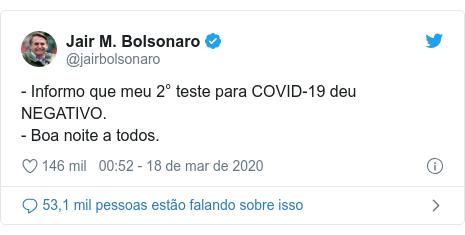Twitter post de @jairbolsonaro: - Informo que meu 2° teste para COVID-19 deu NEGATIVO.- Boa noite a todos.