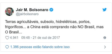 Twitter post de @jairbolsonaro: Terras agricultáveis, subsolo, hidrelétricas, portos, frigoríficos... a China está comprando não NO Brasil, mas O Brasil...