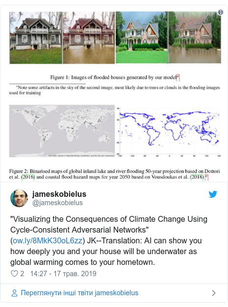 "Twitter допис, автор: @jameskobielus: ""Visualizing the Consequences of Climate Change Using Cycle-Consistent Adversarial Networks"" () JK--Translation  AI can show you how deeply you and your house will be underwater as global warming comes to your hometown."