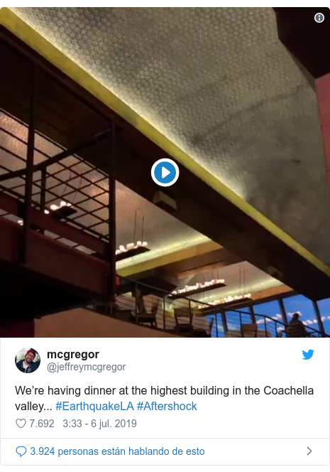 Publicación de Twitter por @jeffreymcgregor: We're having dinner at the highest building in the Coachella valley... #EarthquakeLA #Aftershock