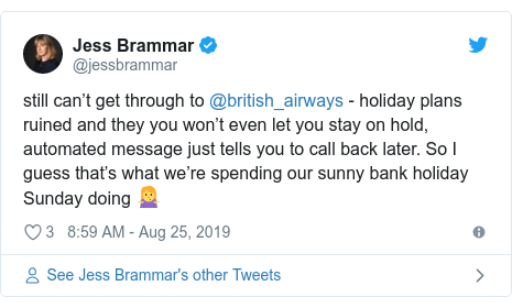 Twitter post by @jessbrammar: still can't get through to @british_airways - holiday plans ruined and they you won't even let you stay on hold, automated message just tells you to call back later. So I guess that's what we're spending our sunny bank holiday Sunday doing 🤷‍♀️