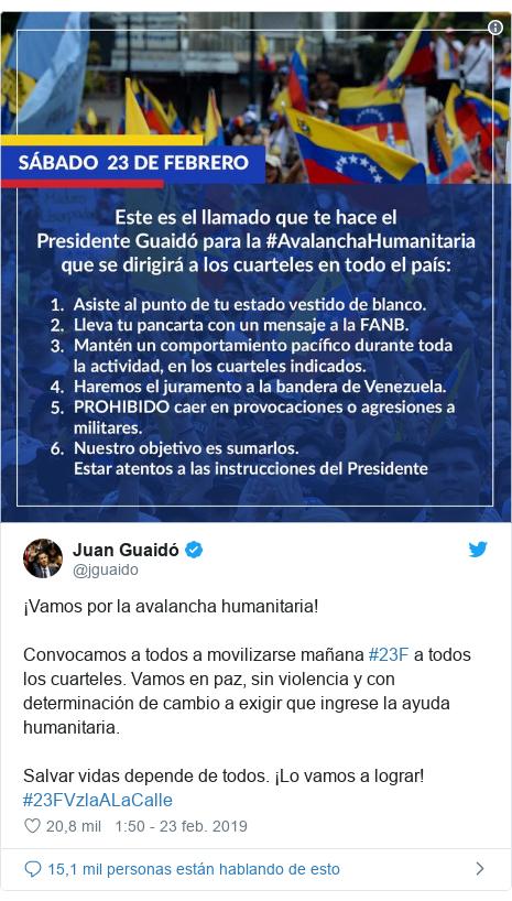 Publicación de Twitter por @jguaido: ¡Vamos por la avalancha humanitaria!Convocamos a todos a movilizarse mañana #23F a todos los cuarteles. Vamos en paz, sin violencia y con determinación de cambio a exigir que ingrese la ayuda humanitaria. Salvar vidas depende de todos. ¡Lo vamos a lograr! #23FVzlaALaCalle