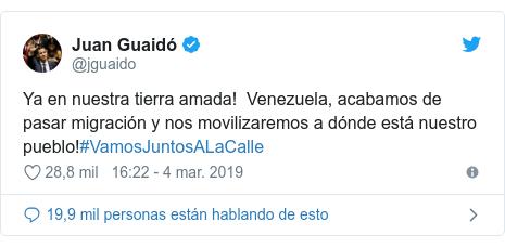 Publicación de Twitter por @jguaido: Ya en nuestra tierra amada!  Venezuela, acabamos de pasar migración y nos movilizaremos a dónde está nuestro pueblo!#VamosJuntosALaCalle