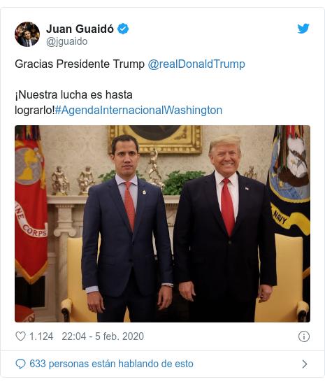 Publicación de Twitter por @jguaido: Gracias Presidente Trump @realDonaldTrump ¡Nuestra lucha es hasta lograrlo!#AgendaInternacionalWashington