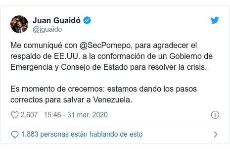Publicación de Twitter por @jguaido: Me comuniqué con @SecPomepo, para agradecer el respaldo de EE.UU. a la conformación de un Gobierno de Emergencia y Consejo de Estado para resolver la crisis.Es momento de crecernos  estamos dando los pasos correctos para salvar a Venezuela.