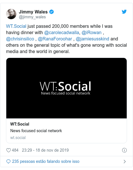 Twitter post de @jimmy_wales:  just passed 200,000 members while I was having dinner with @carolecadwalla, @iRowan , @chrisinsilico , @RanaForoohar , @jamiesusskind and others on the general topic of what's gone wrong with social media and the world in general.