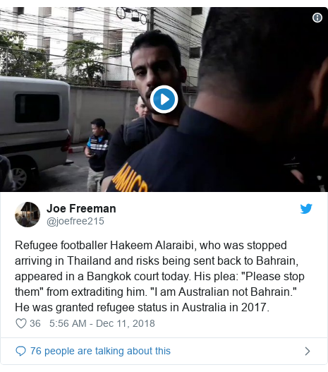 "Twitter post by @joefree215: Refugee footballer Hakeem Alaraibi, who was stopped arriving in Thailand and risks being sent back to Bahrain, appeared in a Bangkok court today. His plea  ""Please stop them"" from extraditing him. ""I am Australian not Bahrain."" He was granted refugee status in Australia in 2017."