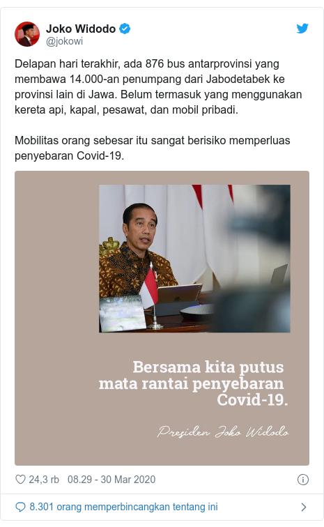 Twitter pesan oleh @jokowi: Delapan hari terakhir, ada 876 bus antarprovinsi yang membawa 14.000-an penumpang dari Jabodetabek ke provinsi lain di Jawa. Belum termasuk yang menggunakan kereta api, kapal, pesawat, dan mobil pribadi.Mobilitas orang sebesar itu sangat berisiko memperluas penyebaran Covid-19.