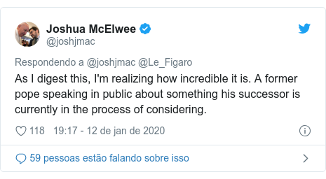 Twitter post de @joshjmac: As I digest this, I'm realizing how incredible it is. A former pope speaking in public about something his successor is currently in the process of considering.