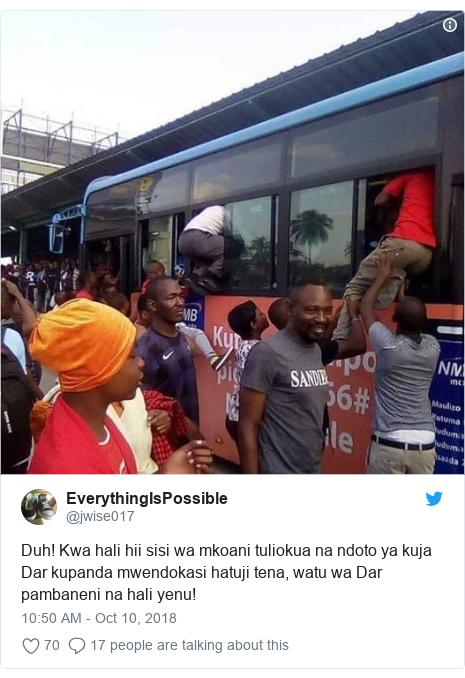 Ujumbe wa Twitter wa @jwise017: Duh! Kwa hali hii sisi wa mkoani tuliokua na ndoto ya kuja Dar kupanda mwendokasi hatuji tena, watu wa Dar pambaneni na hali yenu!