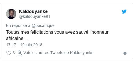Twitter publication par @kaldouyanke91: Toutes mes felicitations vous avez sauvé l'honneur africaine. ...