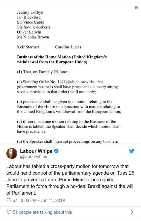 Twitter post by @labourwhips: Labour has tabled a cross-party motion for tomorrow that would hand control of the parliamentary agenda on Tues 25 June to prevent a future Prime Minister proroguing Parliament to force through a no-deal Brexit against the will of Parliament.