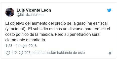Publicación de Twitter por @luisvicenteleon: El objetivo del aumento del precio de la gasolina es fiscal (y racional) . El subsidio es más un discurso para reducir el costo político de la medida. Pero su penetración será claramente minoritaria.