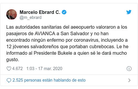 Publicación de Twitter por @m_ebrard: Las autoridades sanitarias del aeeopuerto valoraron a los pasajeros de AVIANCA a San Salvador y no han encontrado ningún enfermo por coronavirus, incluyendo a 12 jóvenes salvadoreños que portaban cubrebocas. Le he informado al Presidente Bukele a quien sé le dará mucho gusto.