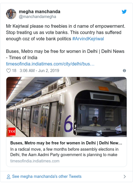 Twitter post by @manchandamegha: Mr Kejriwal please no freebies in d name of empowerment.  Stop treating us as vote banks. This country has suffered enough coz of vote bank politics #ArvindKejriwal Buses, Metro may be free for women in Delhi | Delhi News - Times of India