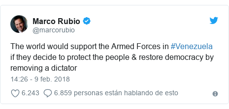 Publicación de Twitter por @marcorubio: The world would support the Armed Forces in #Venezuela if they decide to protect the people & restore democracy by removing a dictator