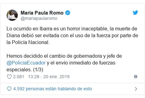 Publicación de Twitter por @mariapaularomo: Lo ocurrido en Ibarra es un horror inaceptable, la muerte de Diana debió ser evitada con el uso de la fuerza por parte de la Policía Nacional. Hemos decidido el cambio de gobernadora y jefe de @PoliciaEcuador y el envío inmediato de fuerzas especiales. (1/3)