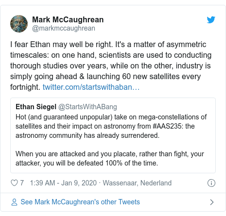 Twitter post by @markmccaughrean: I fear Ethan may well be right. It's a matter of asymmetric timescales  on one hand, scientists are used to conducting thorough studies over years, while on the other, industry is simply going ahead & launching 60 new satellites every fortnight.