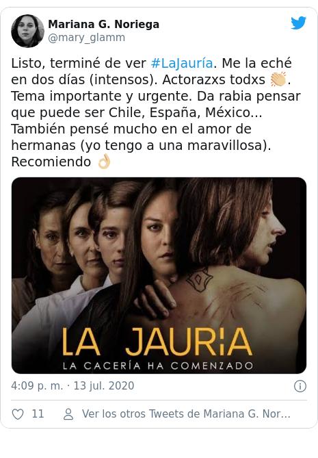 Publicación de Twitter por @mary_glamm: Listo, terminé de ver #LaJauría. Me la eché en dos días (intensos). Actorazxs todxs 👏🏼. Tema importante y urgente. Da rabia pensar que puede ser Chile, España, México... También pensé mucho en el amor de hermanas (yo tengo a una maravillosa). Recomiendo 👌🏼