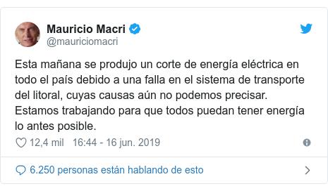 Publicación de Twitter por @mauriciomacri: Esta mañana se produjo un corte de energía eléctrica en todo el país debido a una falla en el sistema de transporte del litoral, cuyas causas aún no podemos precisar. Estamos trabajando para que todos puedan tener energía lo antes posible.