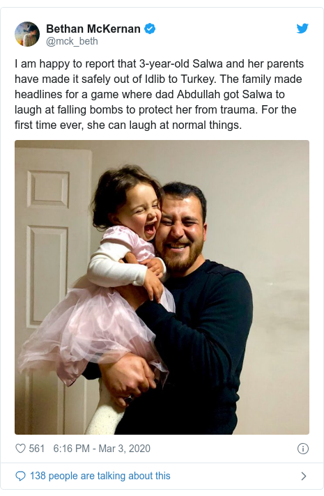 Twitter post by @mck_beth: I am happy to report that 3-year-old Salwa and her parents have made it safely out of Idlib to Turkey. The family made headlines for a game where dad Abdullah got Salwa to laugh at falling bombs to protect her from trauma. For the first time ever, she can laugh at normal things.