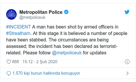 @metpoliceuk tarafından yapılan Twitter paylaşımı: #INCIDENT A man has been shot by armed officers in #Streatham. At this stage it is believed a number of people have been stabbed. The circumstances are being assessed; the incident has been declared as terrorist-related. Please follow @metpoliceuk for updates