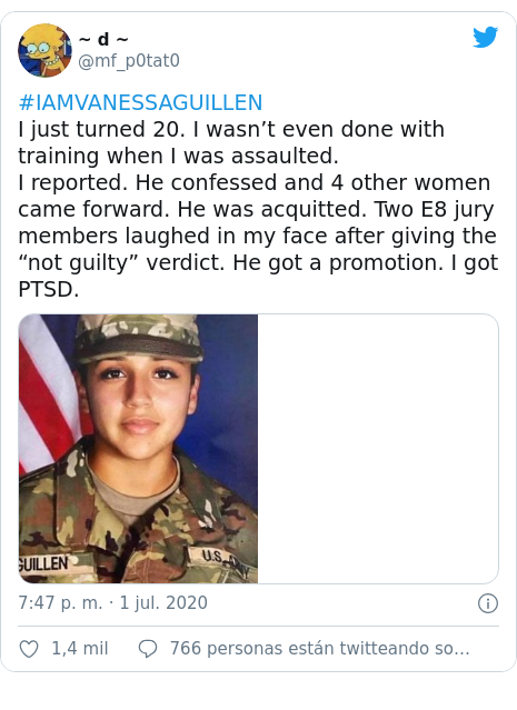 "Publicación de Twitter por @mf_p0tat0: #IAMVANESSAGUILLEN I just turned 20. I wasn't even done with training when I was assaulted. I reported. He confessed and 4 other women came forward. He was acquitted. Two E8 jury members laughed in my face after giving the ""not guilty"" verdict. He got a promotion. I got PTSD."