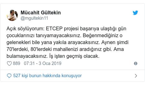 @mgultekin11 tarafından yapılan Twitter paylaşımı: Açık söylüyorum  ETCEP projesi başarıya ulaştığı gün çocuklarınızı tanıyamayacaksınız. Beğenmediğiniz o gelenekleri bile yana yakıla arayacaksınız. Aynen şimdi 70'lerdeki, 80'lerdeki mahallenizi aradığınız gibi. Ama bulamayacaksınız. İş işten geçmiş olacak.