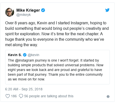 Twitter post by @mikeyk: Over 8 years ago, Kevin and I started Instagram, hoping to build something that would bring out people's creativity and spirit for exploration. Now it's time for the next chapter. A huge thank you to everyone in the community who we've met along the way.