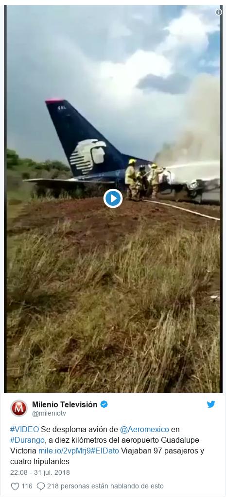 Publicación de Twitter por @mileniotv: #VIDEO Se desploma avión de @Aeromexico en #Durango, a diez kilómetros del aeropuerto Guadalupe Victoria #ElDato Viajaban 97 pasajeros y cuatro tripulantes