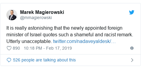 Twitter post by @mmagierowski: It is really astonishing that the newly appointed foreign minister of Israel quotes such a shameful and racist remark. Utterly unacceptable.