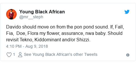 Twitter post by @mr__steph: Davido should move on from the pon pond sound. If, Fall, Fia,  Doe, Flora my flower, assurance, nwa baby. Should revisit Tekno, Kiddominant and/or Shizzi.