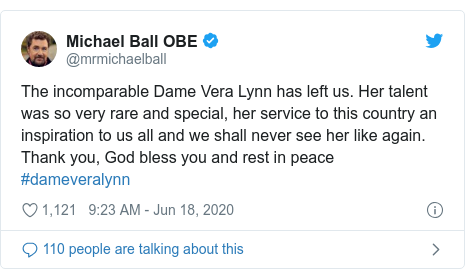 Twitter post by @mrmichaelball: The incomparable Dame Vera Lynn has left us. Her talent was so very rare and special, her service to this country an inspiration to us all and we shall never see her like again. Thank you, God bless you and rest in peace #dameveralynn