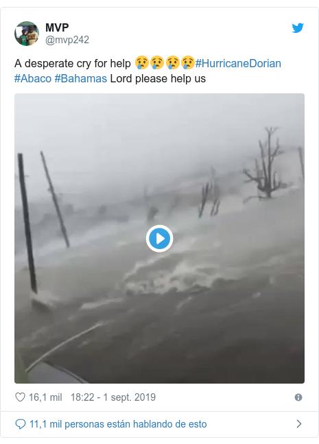 Publicación de Twitter por @mvp242: A desperate cry for help ????#HurricaneDorian #Abaco #Bahamas Lord please help us